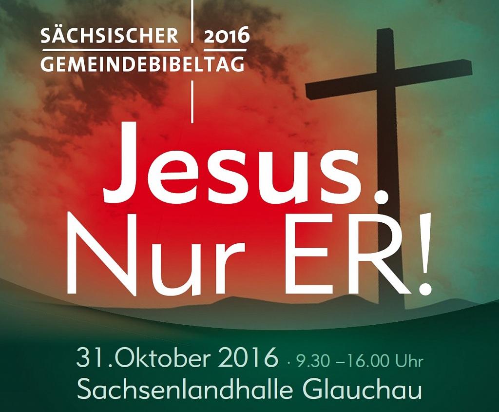 SÄCHSISCHER GEMEINDEBIBELTAG 2016 - Jesus. Nur ER!
